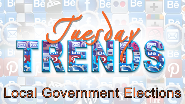 TUESDAY TRENDS – LOCAL GOVERNMENT ELECTIONS