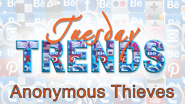 TUESDAY TRENDS – ANONYMOUS THIEVES