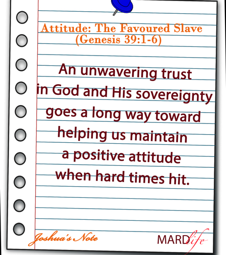 JOSHUA'S NOTE – Attitude: The Favoured Slave (Genesis 39:1-6)