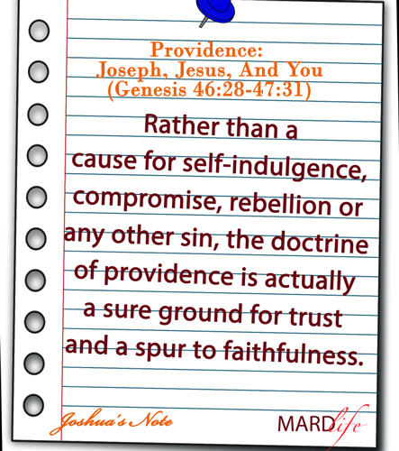 Providence: Joseph, Jesus, And You (Genesis 46:28-47:31) – JOSHUA'S NOTE