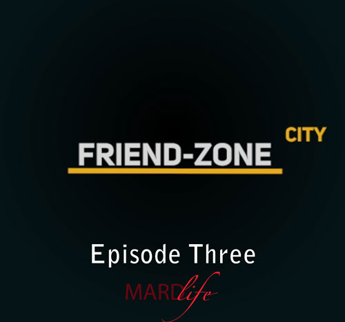 FRIEND-ZONE CITY – EPISODE THREE