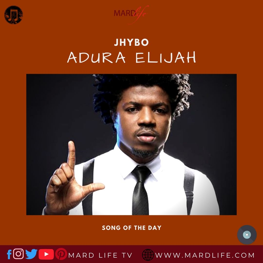Adura Elijah – Jhybo (Song Of The Day)