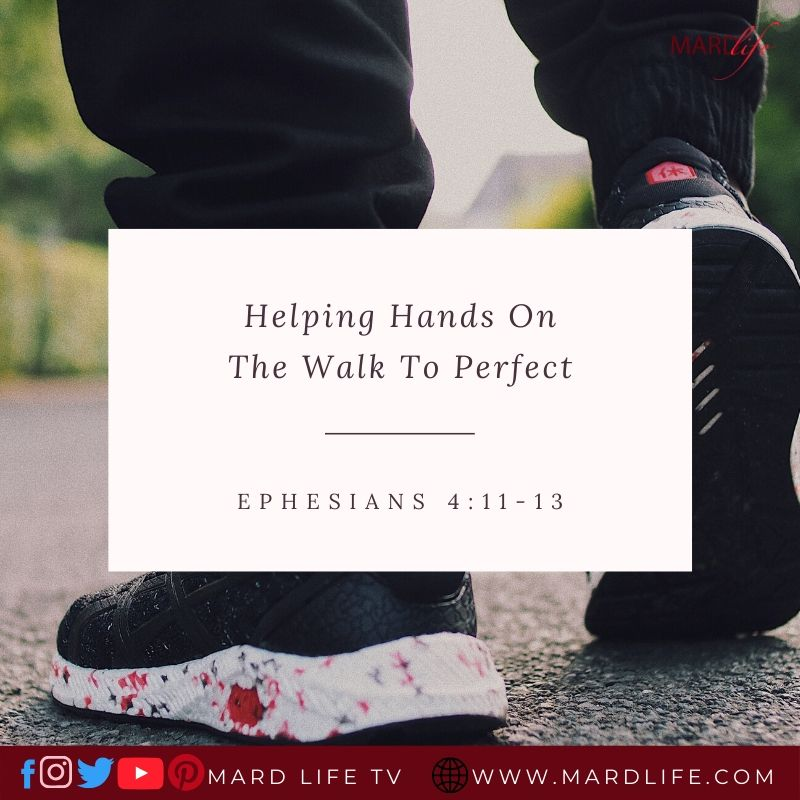 Helping Hands On The Walk To Perfect – ML DEVOTIONAL