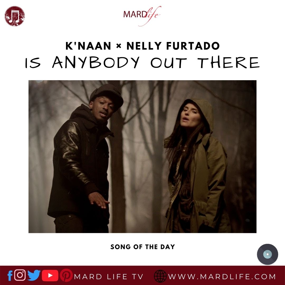 Is Anybody Out There? – K'Naan × Nelly Furtado (Song Of The Day)