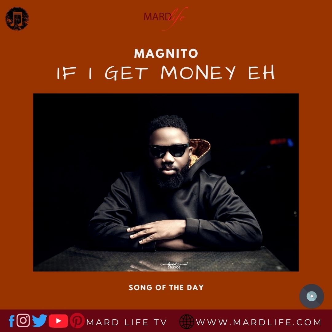 If I Get Money Eh – Magnito (Song Of The Day)