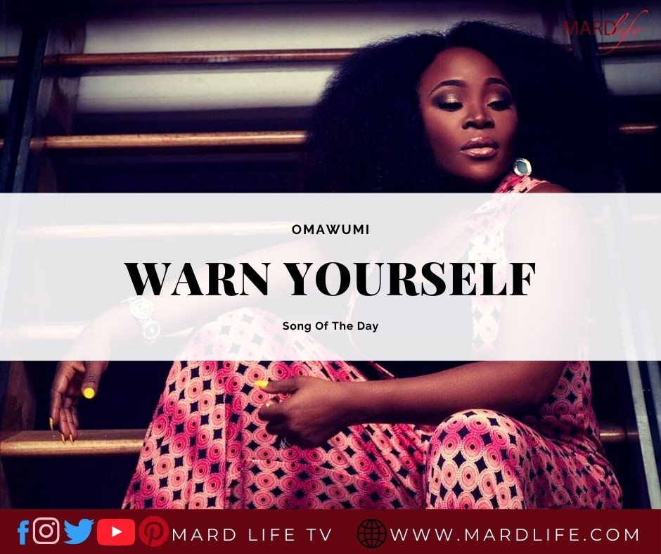 Warn Yourself – Omawumi (Song Of The Day)