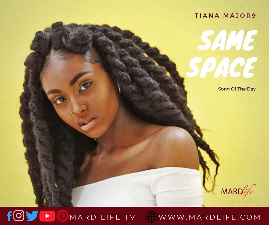 Same Space – Tiana Major9 (Song Of The Day)