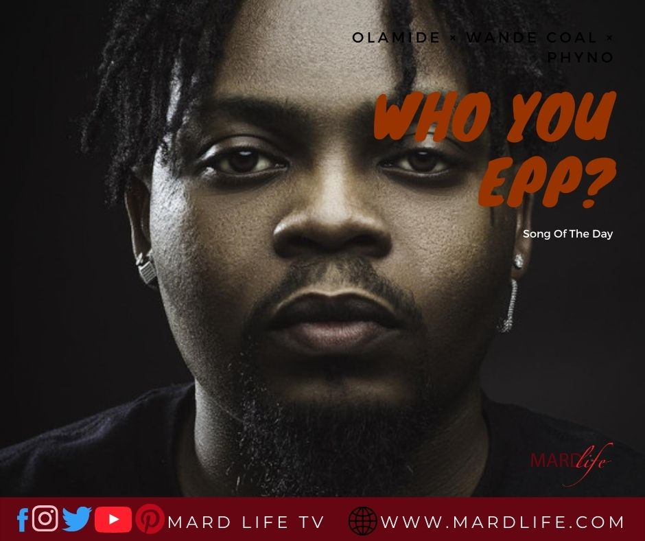 Who You Epp – Olamide × Wande Coal × Phyno (Song Of The Day)