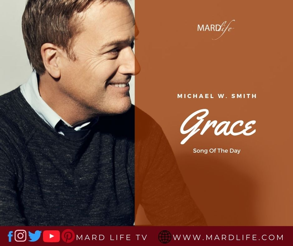Grace – Michael W. Smith (Song Of The Day)