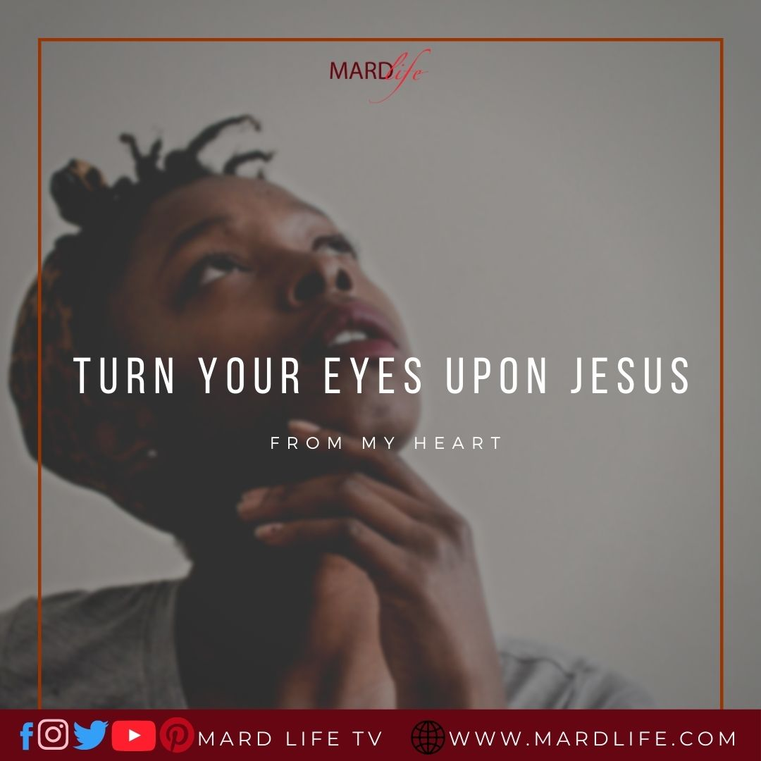 Turn Your Eyes Upon Jesus (From My Heart)